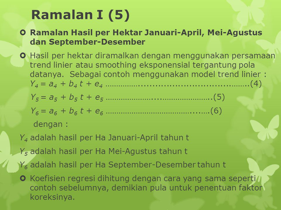 Ramalan I (5)  Ramalan Hasil per Hektar Januari-April, Mei-Agustus dan September-Desember  Hasil per hektar diramalkan dengan menggunakan persamaan