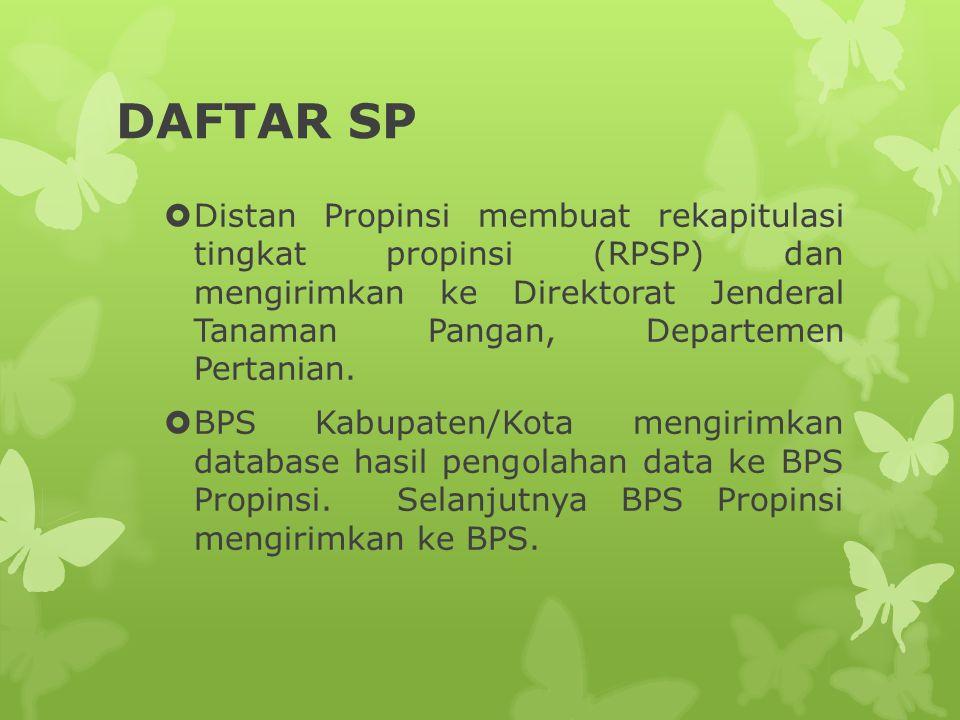 DAFTAR SP  Distan Propinsi membuat rekapitulasi tingkat propinsi (RPSP) dan mengirimkan ke Direktorat Jenderal Tanaman Pangan, Departemen Pertanian.