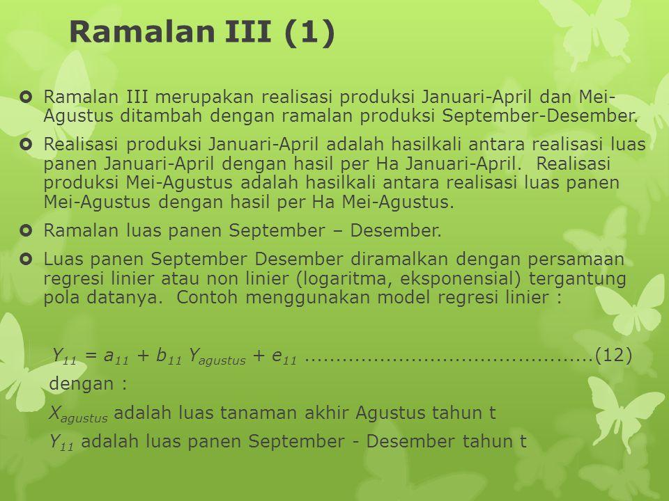 Ramalan III (1)  Ramalan III merupakan realisasi produksi Januari-April dan Mei- Agustus ditambah dengan ramalan produksi September-Desember.  Reali