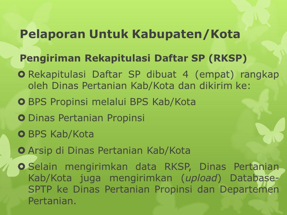 Pelaporan Untuk Kabupaten/Kota Pengiriman Rekapitulasi Daftar SP (RKSP)  Rekapitulasi Daftar SP dibuat 4 (empat) rangkap oleh Dinas Pertanian Kab/Kot