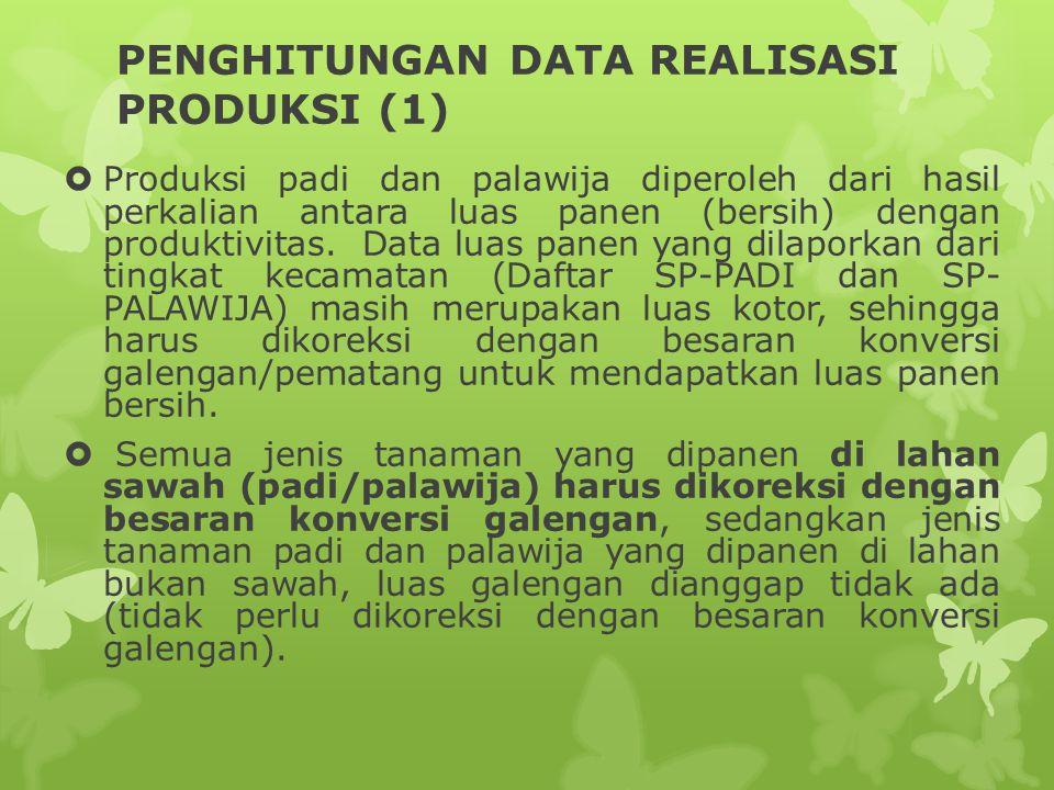 PENGHITUNGAN DATA REALISASI PRODUKSI (1)  Produksi padi dan palawija diperoleh dari hasil perkalian antara luas panen (bersih) dengan produktivitas.