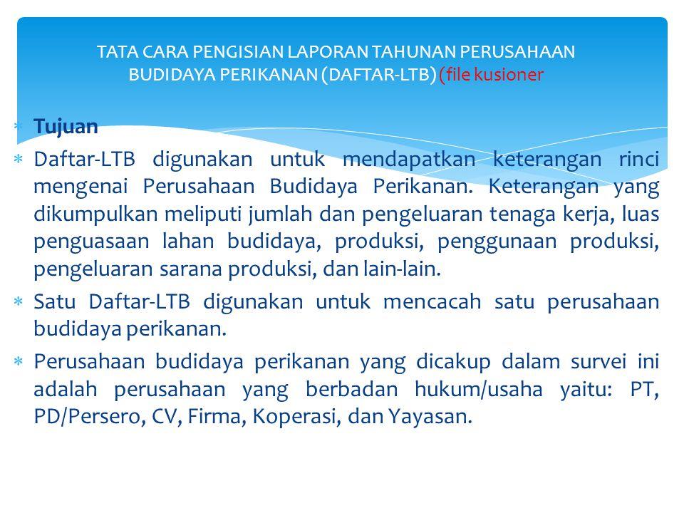  Tujuan  Daftar-LTB digunakan untuk mendapatkan keterangan rinci mengenai Perusahaan Budidaya Perikanan. Keterangan yang dikumpulkan meliputi jumlah