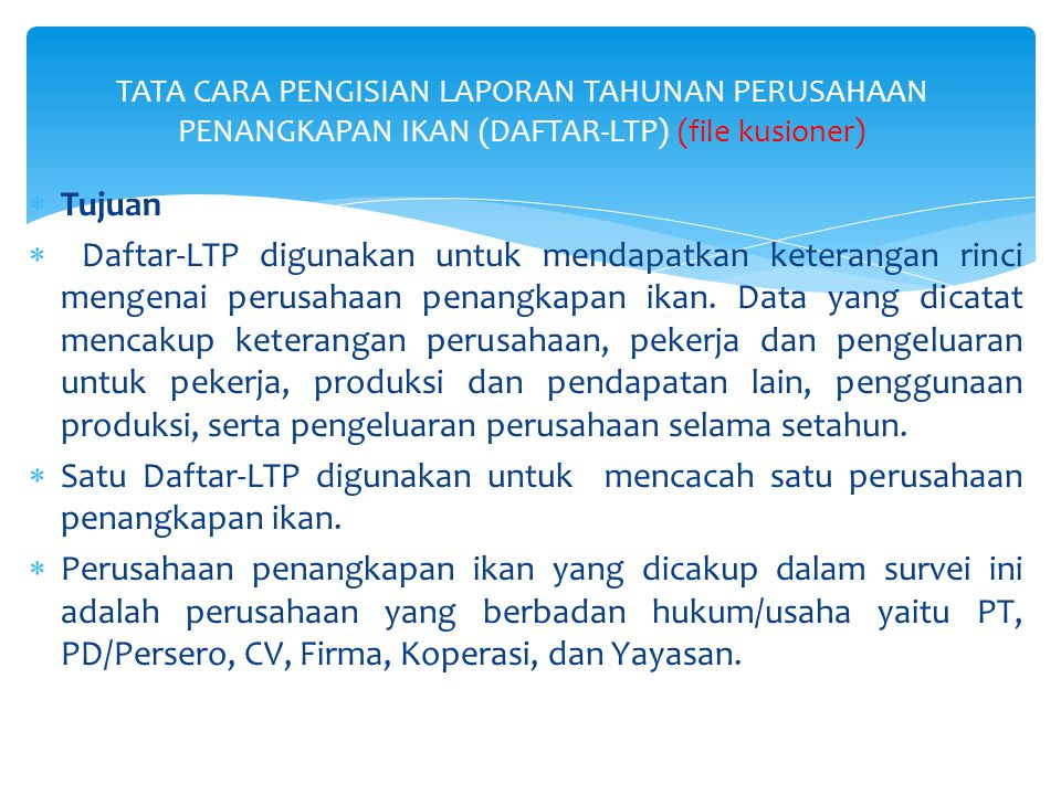  Tujuan  Daftar-LTP digunakan untuk mendapatkan keterangan rinci mengenai perusahaan penangkapan ikan. Data yang dicatat mencakup keterangan perusah