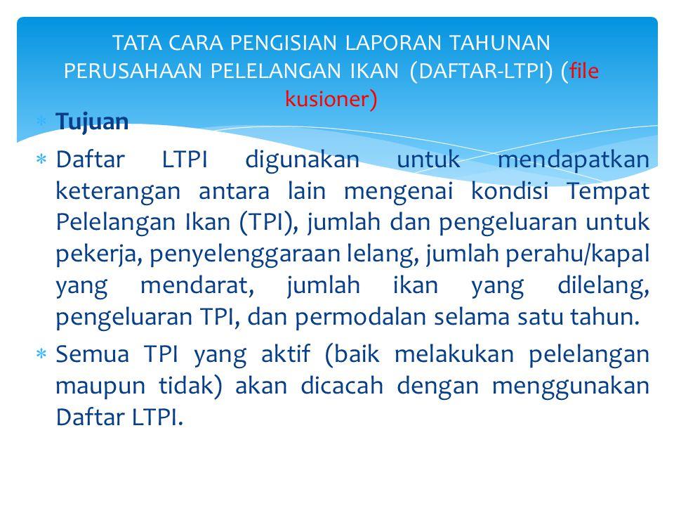  Tujuan  Daftar LTPI digunakan untuk mendapatkan keterangan antara lain mengenai kondisi Tempat Pelelangan Ikan (TPI), jumlah dan pengeluaran untuk