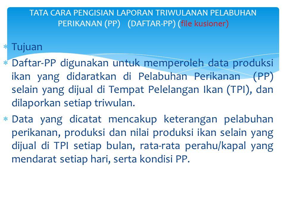  Tujuan  Daftar-PP digunakan untuk memperoleh data produksi ikan yang didaratkan di Pelabuhan Perikanan (PP) selain yang dijual di Tempat Pelelangan
