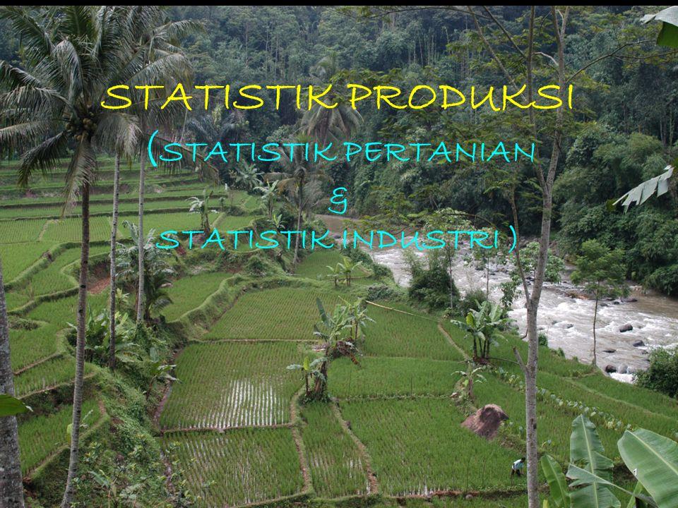 STATISTIK PRODUKSI ( STATISTIK PERTANIAN & STATISTIK INDUSTRI ) 1