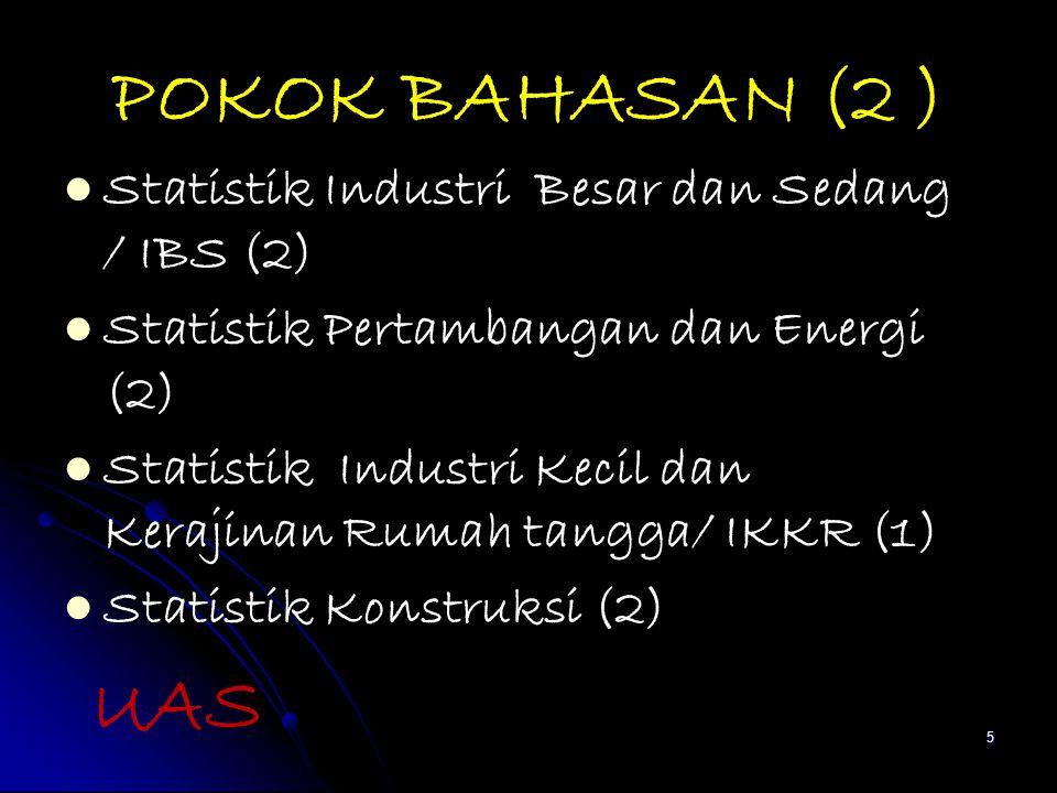POKOK BAHASAN (2 ) Statistik Industri Besar dan Sedang / IBS (2) Statistik Pertambangan dan Energi (2) Statistik Industri Kecil dan Kerajinan Rumah ta