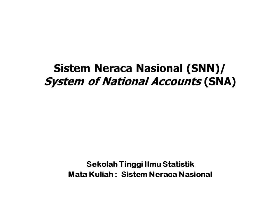Sistem Neraca Nasional (SNN)/ System of National Accounts (SNA) Sekolah Tinggi Ilmu Statistik Mata Kuliah : Sistem Neraca Nasional