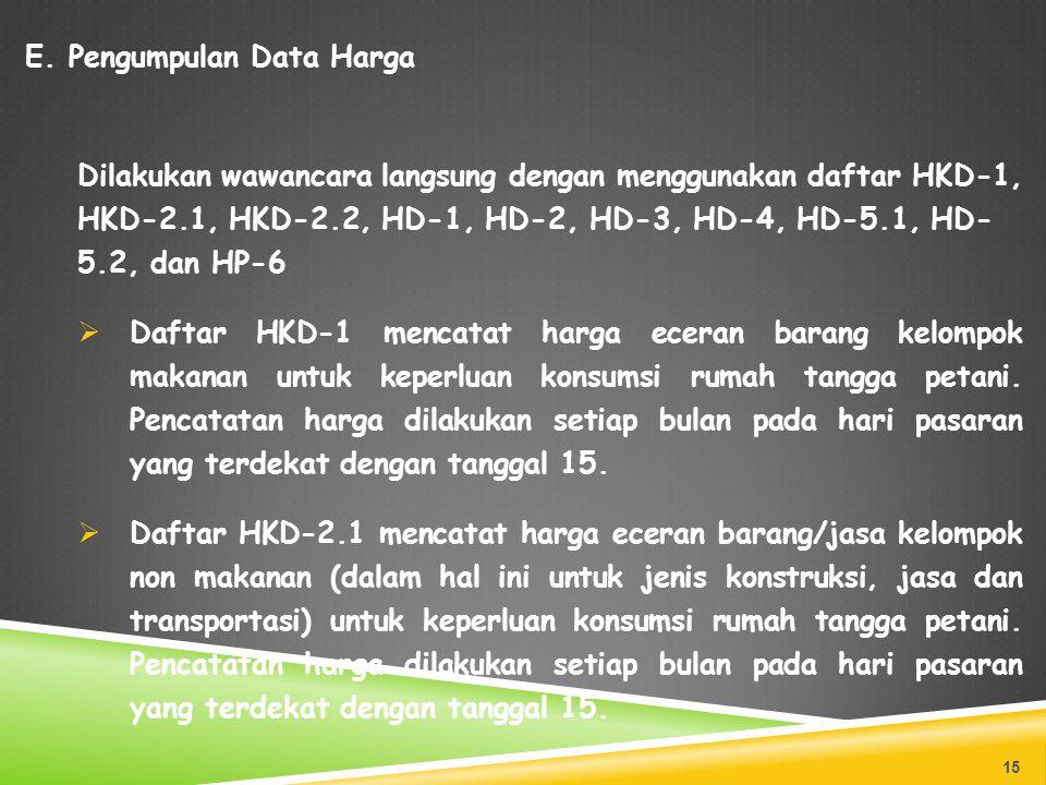 E. Pengumpulan Data Harga Dilakukan wawancara langsung dengan menggunakan daftar HKD-1, HKD-2.1, HKD-2.2, HD-1, HD-2, HD-3, HD-4, HD-5.1, HD- 5.2, dan