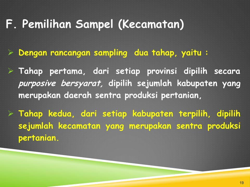 F. Pemilihan Sampel (Kecamatan)  Dengan rancangan sampling dua tahap, yaitu :  Tahap pertama, dari setiap provinsi dipilih secara purposive bersyara