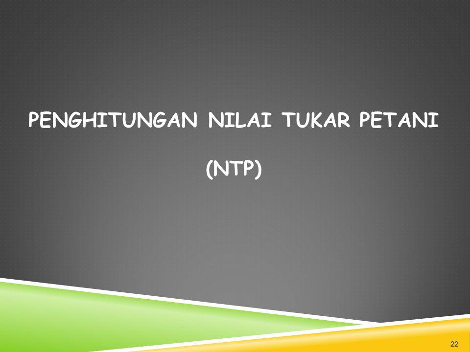 PENGHITUNGAN NILAI TUKAR PETANI (NTP) 22