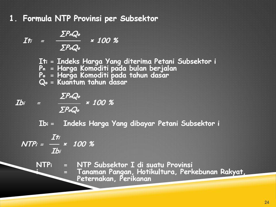 1.Formula NTP Provinsi per Subsektor ∑P n Q o It i = ───── × 100 % ∑P o Q o It i = Indeks Harga Yang diterima Petani Subsektor i P n = Harga Komoditi