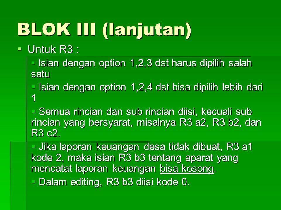 BLOK III (lanjutan)  Untuk R3 :  Isian dengan option 1,2,3 dst harus dipilih salah satu  Isian dengan option 1,2,4 dst bisa dipilih lebih dari 1 