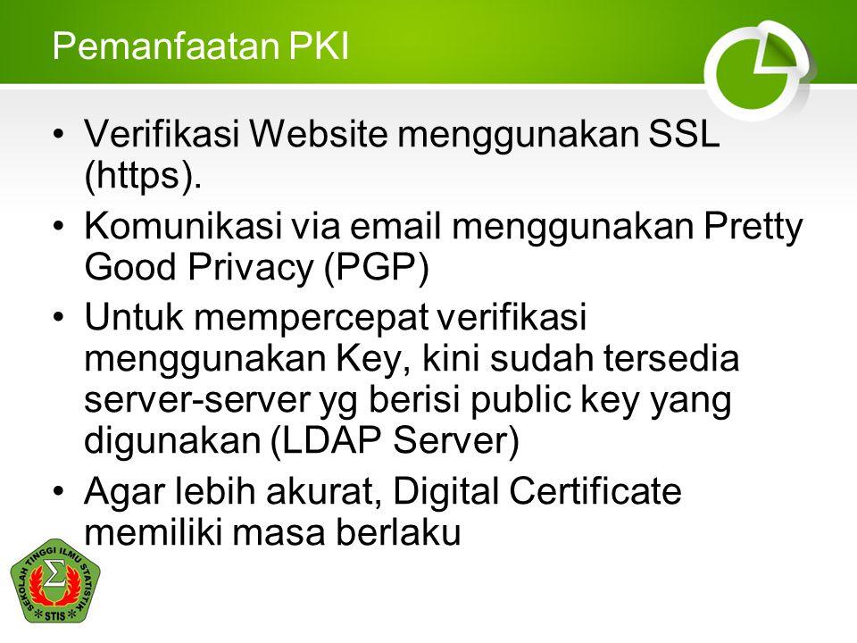 Pemanfaatan PKI Verifikasi Website menggunakan SSL (https). Komunikasi via email menggunakan Pretty Good Privacy (PGP) Untuk mempercepat verifikasi me