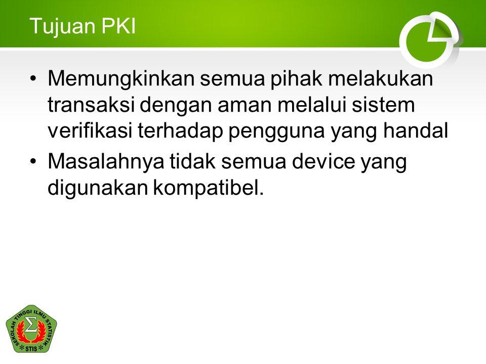 Masalah-masalah di PKI Tidak semua device menggunakan Digital Certificate yang sama Digital Certificate bisa dipalsukan Sistem PKI adalah sistem yang kompleks Jika DC sebuah entiti tidak berlaku lagi, maka tidak semua server mengetahui hal ini.