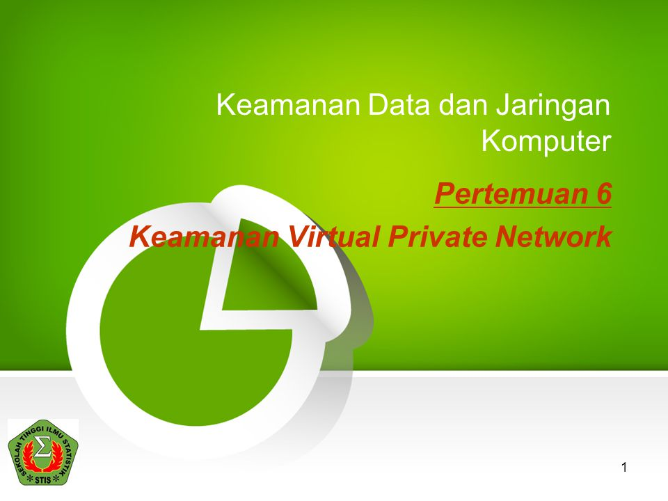1 Keamanan Data dan Jaringan Komputer Pertemuan 6 Keamanan Virtual Private Network