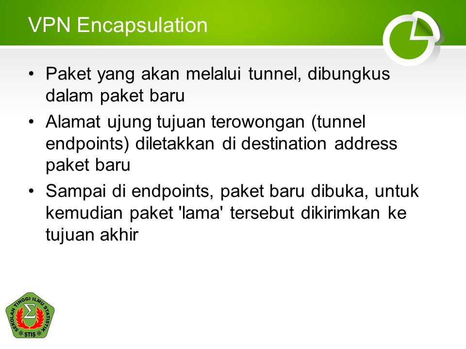 VPN Encapsulation Paket yang akan melalui tunnel, dibungkus dalam paket baru Alamat ujung tujuan terowongan (tunnel endpoints) diletakkan di destinati