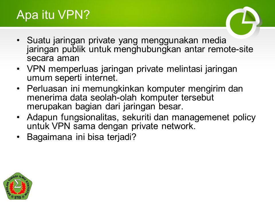 VPN Encapsulation Paket yang akan melalui tunnel, dibungkus dalam paket baru Alamat ujung tujuan terowongan (tunnel endpoints) diletakkan di destination address paket baru Sampai di endpoints, paket baru dibuka, untuk kemudian paket lama tersebut dikirimkan ke tujuan akhir