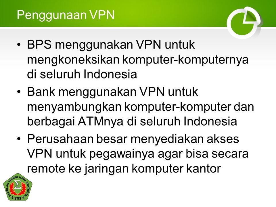 Penggunaan VPN BPS menggunakan VPN untuk mengkoneksikan komputer-komputernya di seluruh Indonesia Bank menggunakan VPN untuk menyambungkan komputer-ko