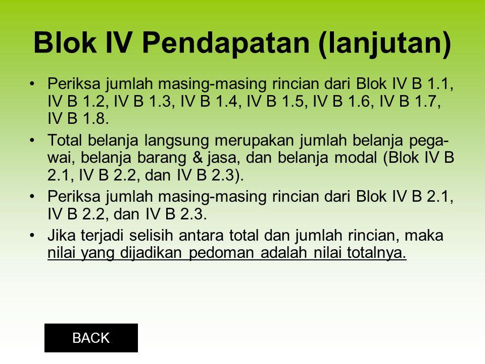 Blok IV Pendapatan (lanjutan) Periksa jumlah masing-masing rincian dari Blok IV B 1.1, IV B 1.2, IV B 1.3, IV B 1.4, IV B 1.5, IV B 1.6, IV B 1.7, IV B 1.8.