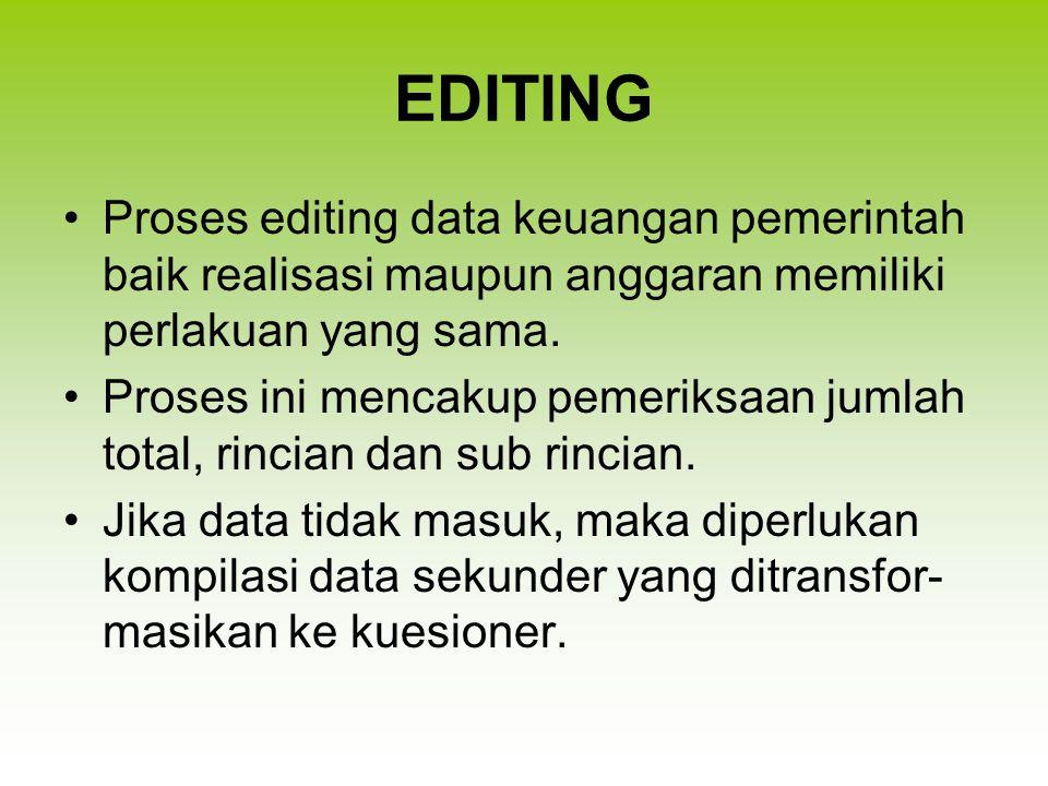 EDITING Proses editing data keuangan pemerintah baik realisasi maupun anggaran memiliki perlakuan yang sama. Proses ini mencakup pemeriksaan jumlah to