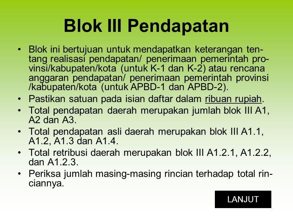 Blok III Pendapatan (lanjutan) Total dana perimbangan merupakan jumlah dari dana bagi hasil pajak/bagi hasil bukan pajak, DAU dan DAK (Blok III A2.1, III A2.2, dan III A2.3).