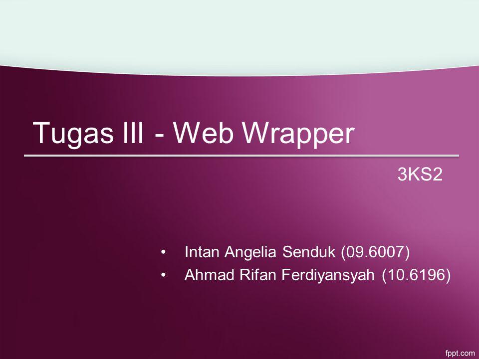 Tugas III - Web Wrapper Intan Angelia Senduk (09.6007) Ahmad Rifan Ferdiyansyah (10.6196) 3KS2