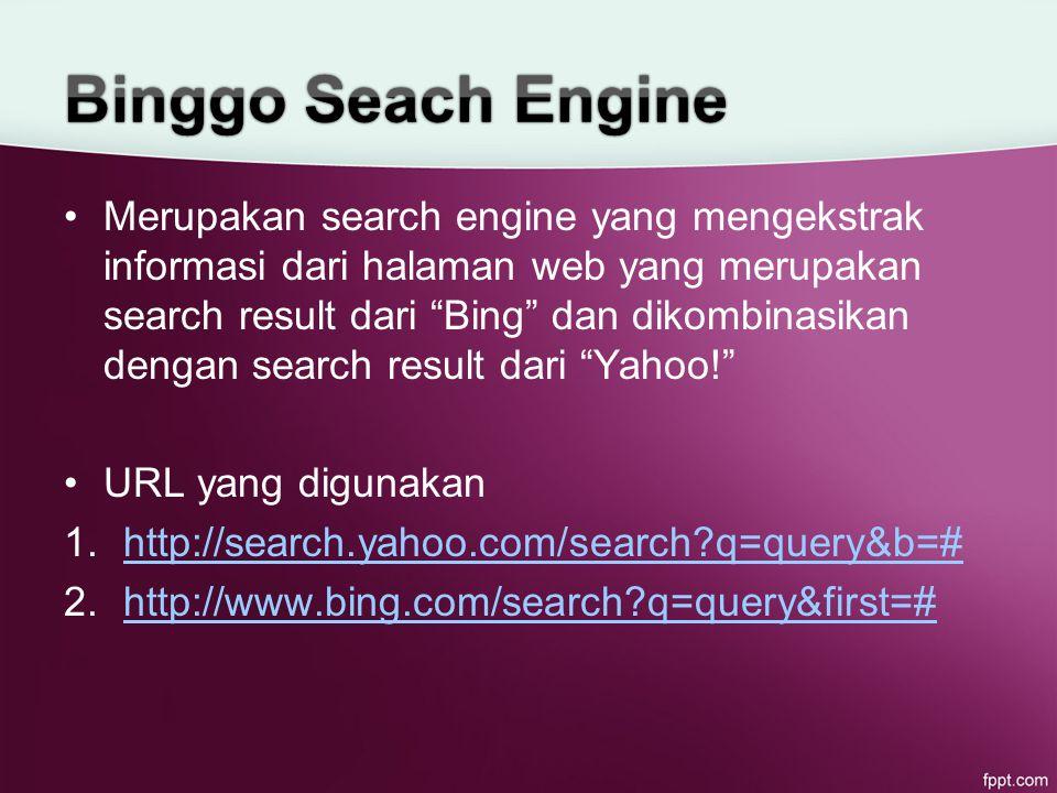 Merupakan search engine yang mengekstrak informasi dari halaman web yang merupakan search result dari Bing dan dikombinasikan dengan search result dari Yahoo! URL yang digunakan 1.http://search.yahoo.com/search q=query&b=#http://search.yahoo.com/search q=query&b=# 2.http://www.bing.com/search q=query&first=#http://www.bing.com/search q=query&first=#