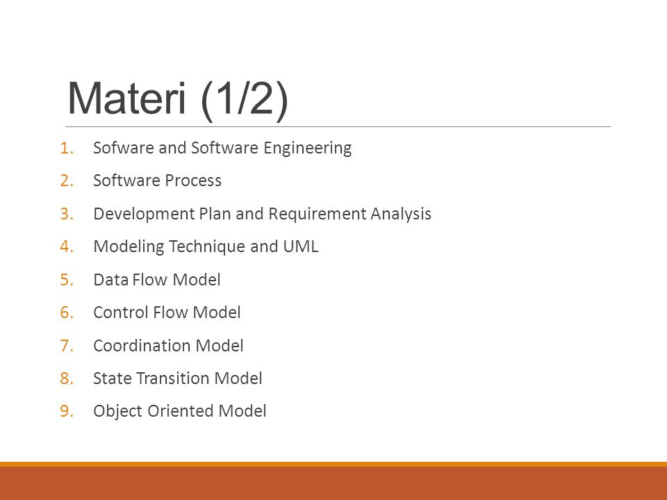 Materi (2/2) 10.Formal Methods 11.Design Technique 12.Verification Technology 13.Software Maintenance and Growth