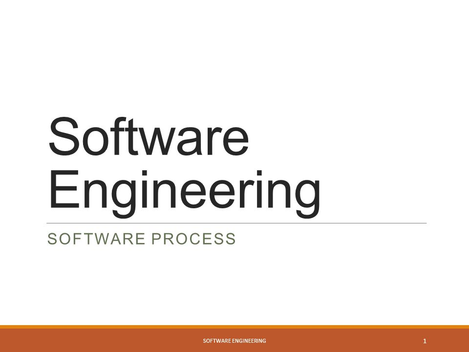 Software Engineering SOFTWARE PROCESS SOFTWARE ENGINEERING 1