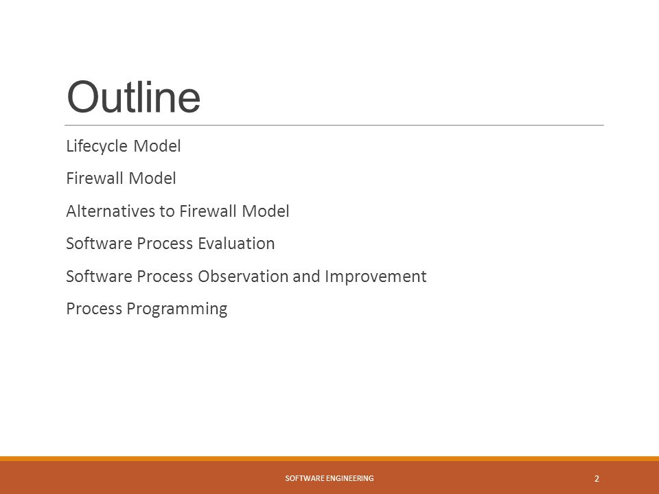 Outline Lifecycle Model Firewall Model Alternatives to Firewall Model Software Process Evaluation Software Process Observation and Improvement Process