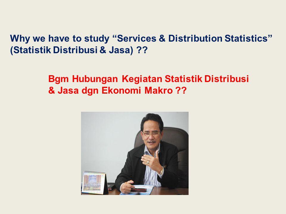 Why we have to study Services & Distribution Statistics (Statistik Distribusi & Jasa) ?.