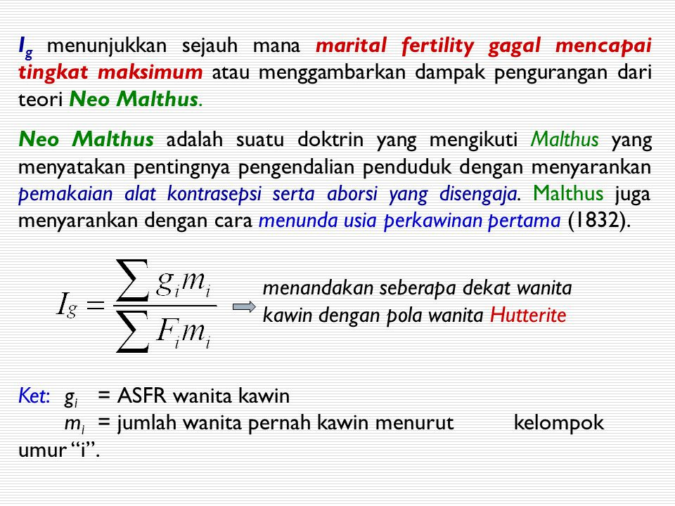 I g menunjukkan sejauh mana marital fertility gagal mencapai tingkat maksimum atau menggambarkan dampak pengurangan dari teori Neo Malthus. Neo Malthu