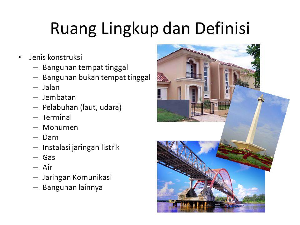Ruang Lingkup dan Definisi Jenis konstruksi – Bangunan tempat tinggal – Bangunan bukan tempat tinggal – Jalan – Jembatan – Pelabuhan (laut, udara) – T