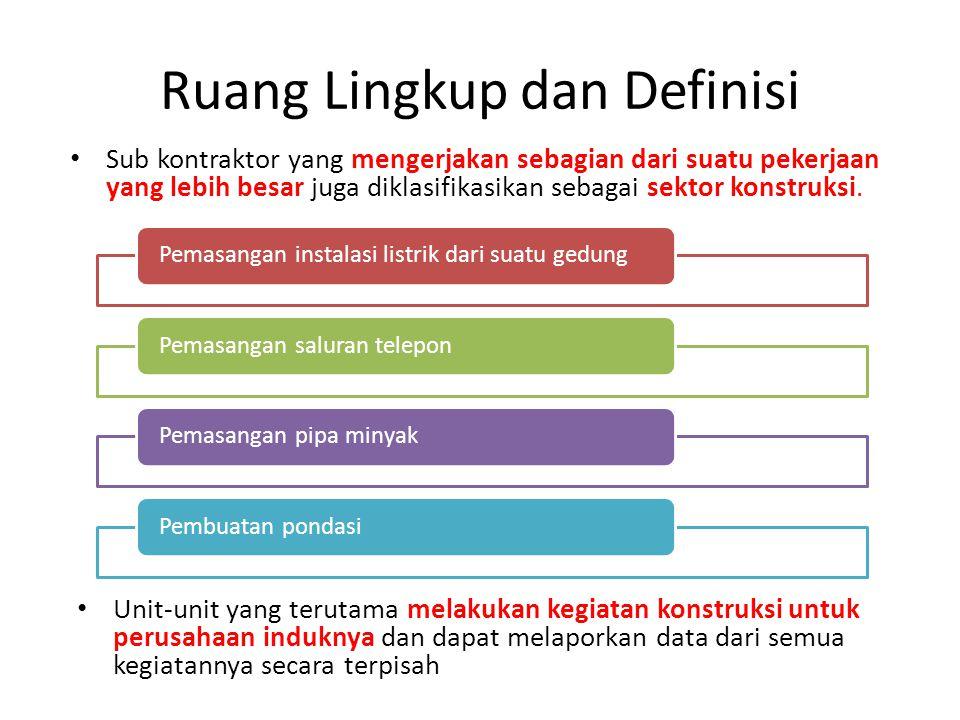 Ruang Lingkup dan Definisi Sub kontraktor yang mengerjakan sebagian dari suatu pekerjaan yang lebih besar juga diklasifikasikan sebagai sektor konstru