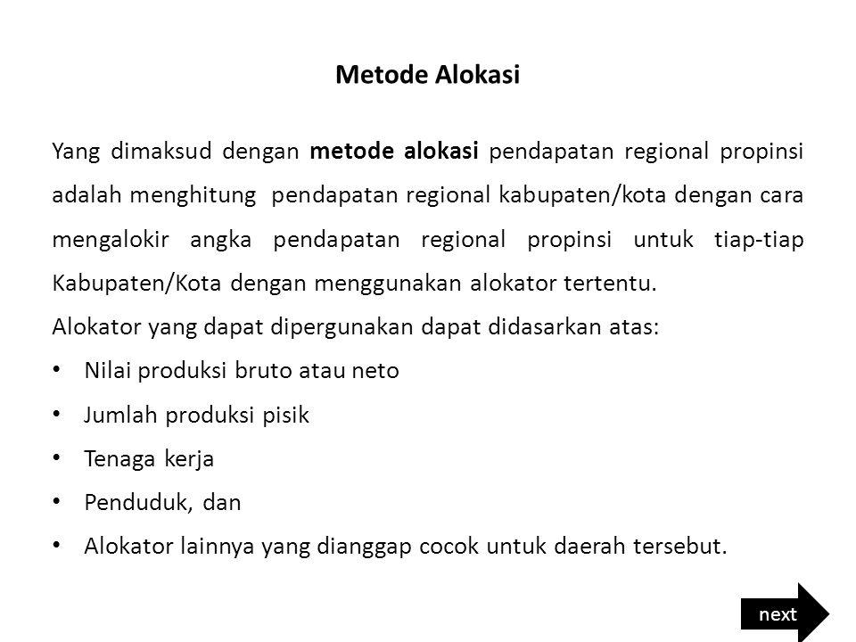 Metode Alokasi Yang dimaksud dengan metode alokasi pendapatan regional propinsi adalah menghitung pendapatan regional kabupaten/kota dengan cara menga