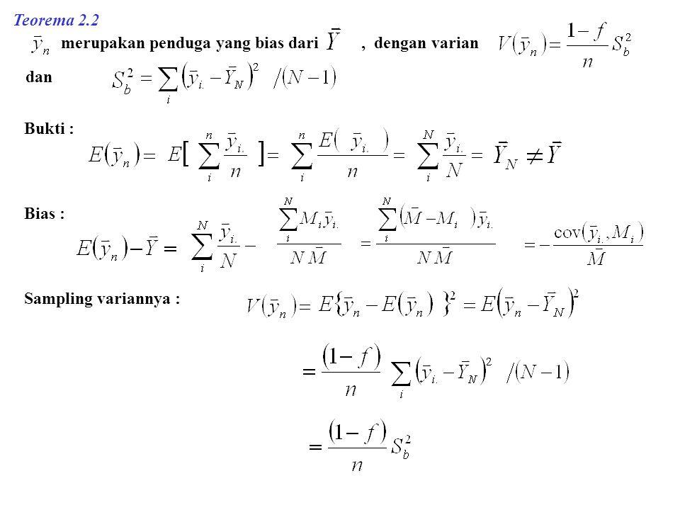 Teorema 2.2 merupakan penduga yang bias dari, dengan varian dan Bukti : Bias : Sampling variannya :