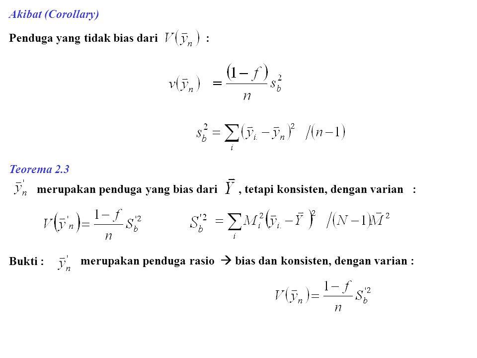 Akibat (Corollary) Penduga yang tidak bias dari : Teorema 2.3 merupakan penduga yang bias dari, tetapi konsisten, dengan varian : Bukti : merupakan pe