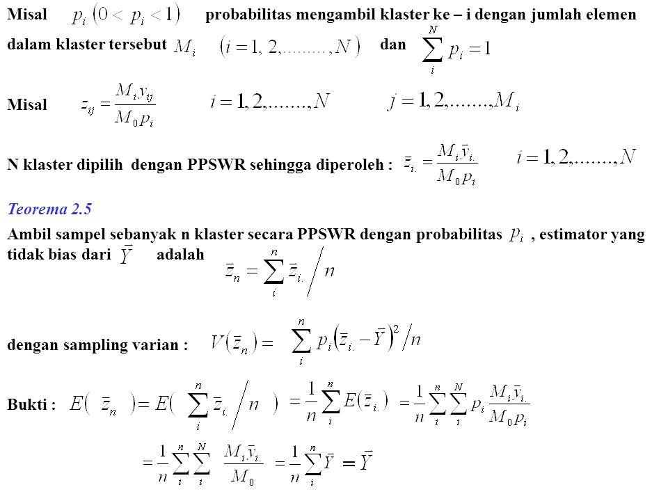Misal probabilitas mengambil klaster ke – i dengan jumlah elemen dalam klaster tersebut dan Misal N klaster dipilih dengan PPSWR sehingga diperoleh :