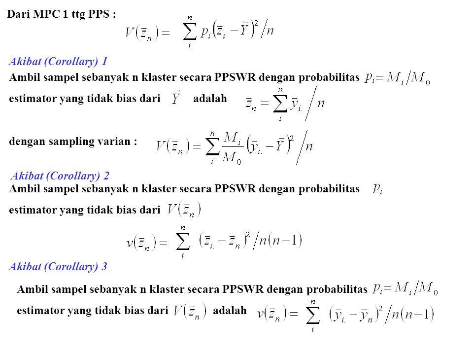 Dari MPC 1 ttg PPS : Akibat (Corollary) 1 Ambil sampel sebanyak n klaster secara PPSWR dengan probabilitas estimator yang tidak bias dari adalah denga