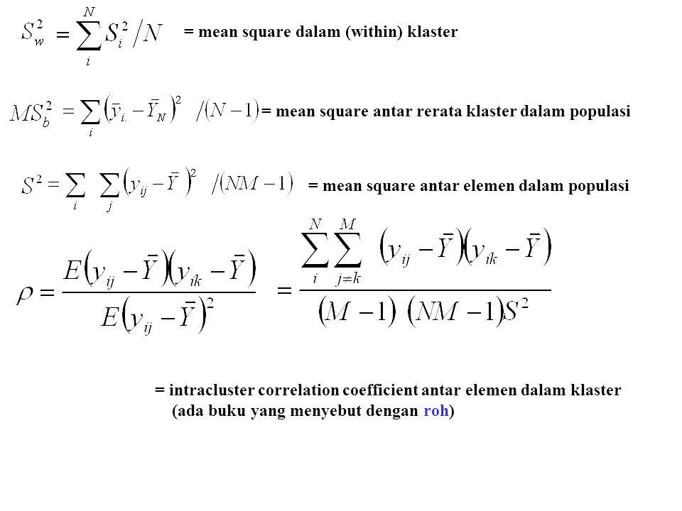 = mean square dalam (within) klaster = mean square antar rerata klaster dalam populasi = mean square antar elemen dalam populasi = intracluster correl