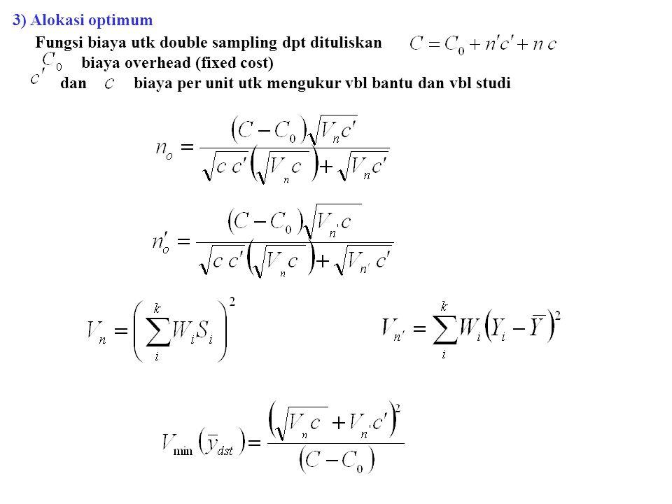 3) Alokasi optimum Fungsi biaya utk double sampling dpt dituliskan biaya overhead (fixed cost) dan biaya per unit utk mengukur vbl bantu dan vbl studi