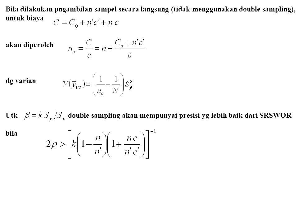 Utk double sampling akan mempunyai presisi yg lebih baik dari SRSWOR bila Bila dilakukan pngambilan sampel secara langsung (tidak menggunakan double s