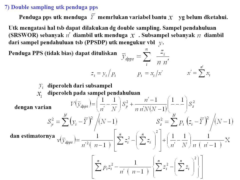 7) Double sampling utk penduga pps Penduga pps utk menduga memrlukan variabel bantu yg belum dketahui. Utk mengatasi hal tsb dapat dilakukan dg double