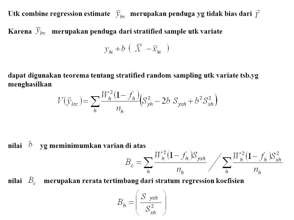 Utk combine regression estimate merupakan penduga yg tidak bias dari Karena merupakan penduga dari stratified sample utk variate dapat digunakan teore