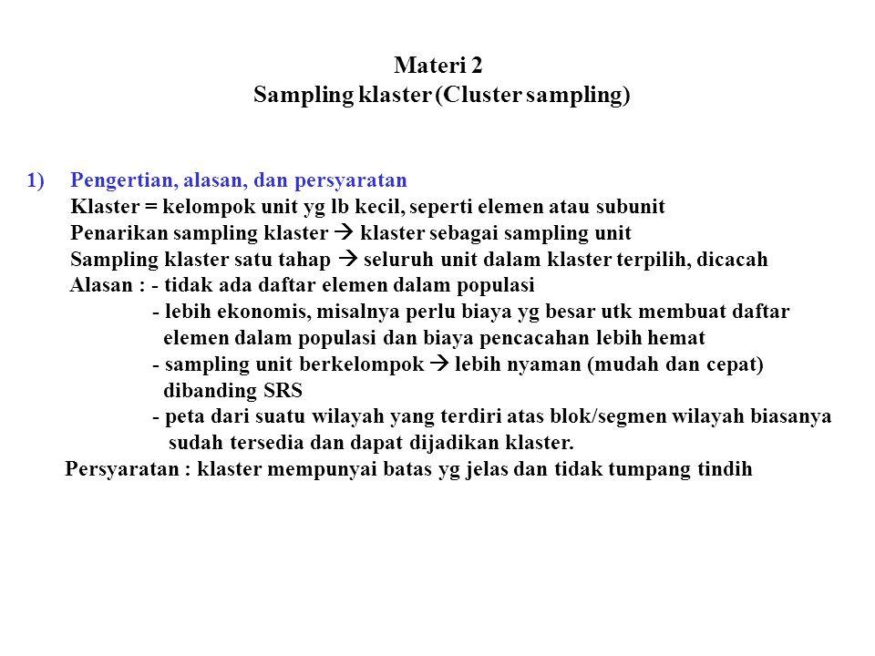 Materi 2 Sampling klaster (Cluster sampling) 1)Pengertian, alasan, dan persyaratan Klaster = kelompok unit yg lb kecil, seperti elemen atau subunit Pe