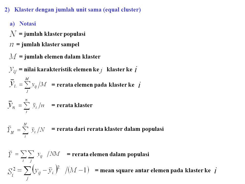 a) Notasi = jumlah klaster populasi = jumlah klaster sampel = jumlah elemen dalam klaster = nilai karakteristik elemen ke klaster ke = rerata elemen p