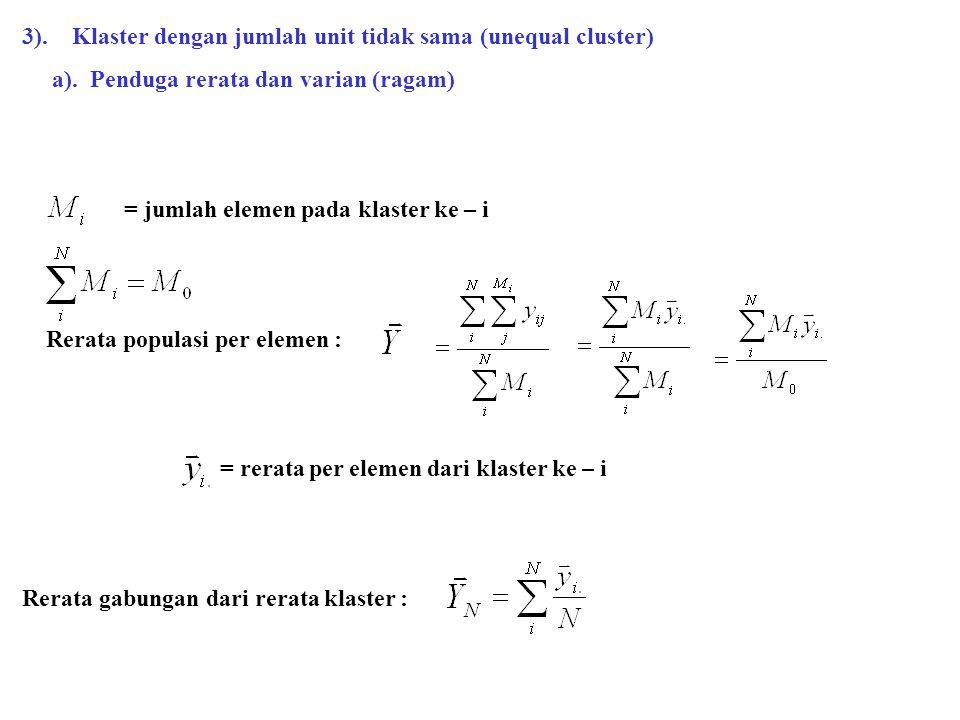 3). Klaster dengan jumlah unit tidak sama (unequal cluster) a). Penduga rerata dan varian (ragam) = jumlah elemen pada klaster ke – i Rerata populasi