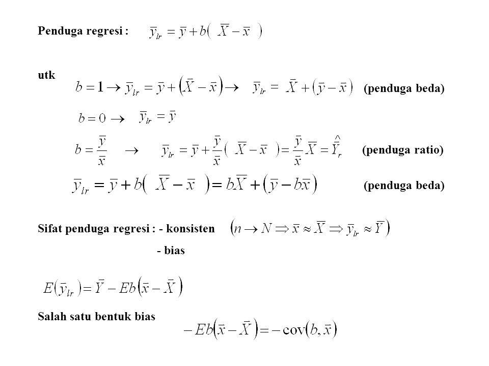 Penduga regresi : utk Sifat penduga regresi : - konsisten - bias Salah satu bentuk bias (penduga ratio) (penduga beda)