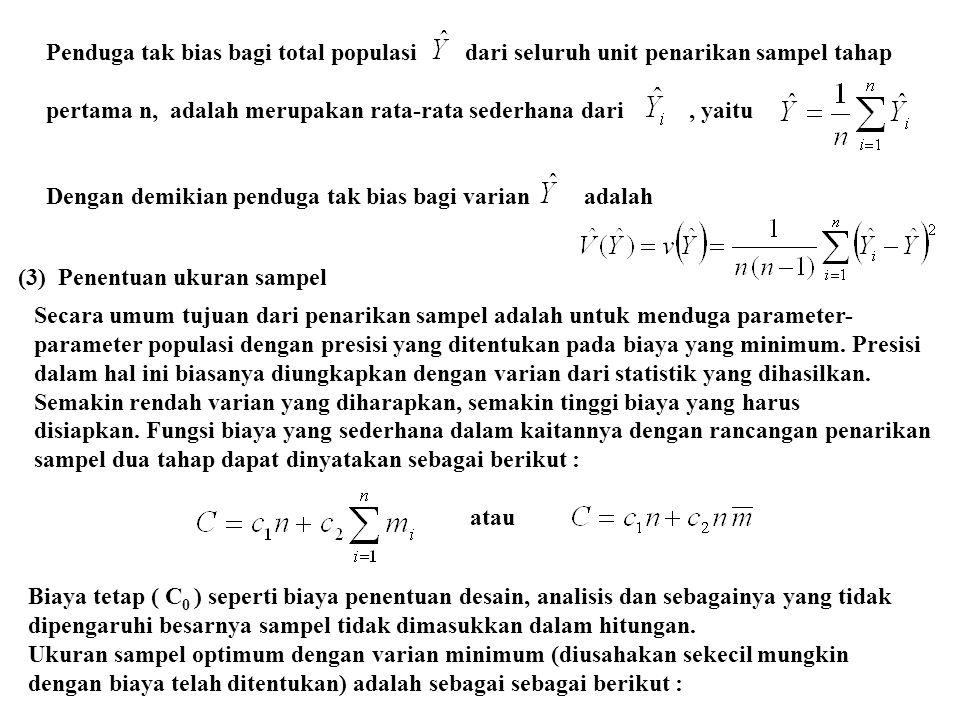 Penduga tak bias bagi total populasi dari seluruh unit penarikan sampel tahap pertama n, adalah merupakan rata-rata sederhana dari, yaitu Dengan demik
